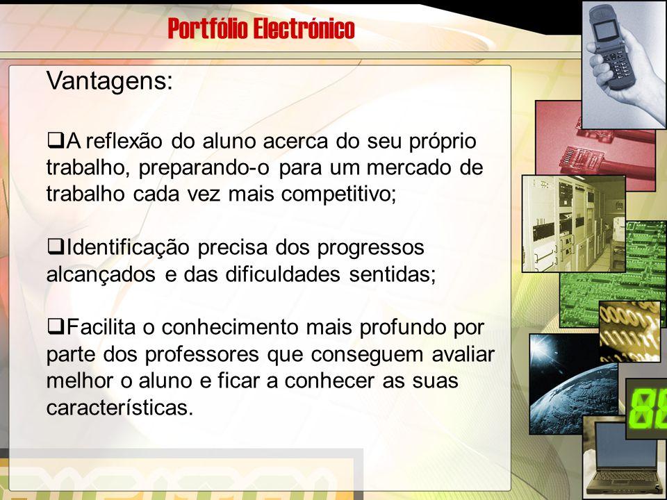 Portfólio Electrónico Vantagens:  A reflexão do aluno acerca do seu próprio trabalho, preparando-o para um mercado de trabalho cada vez mais competit