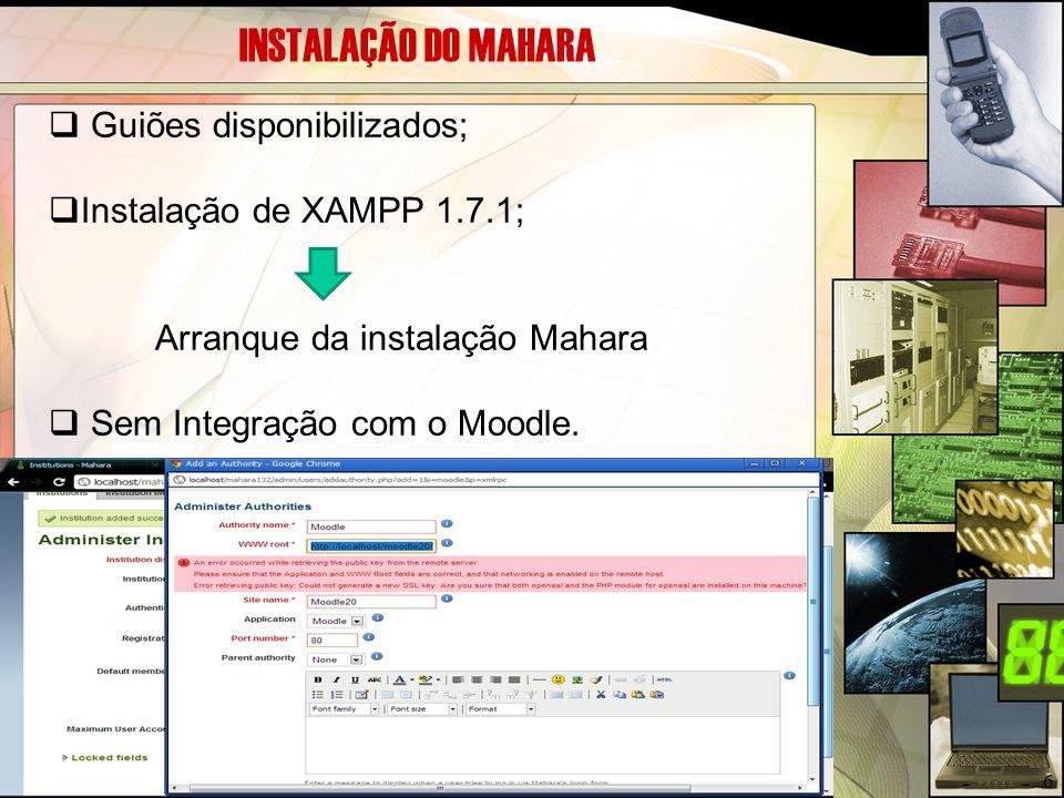 INSTALAÇÃO DO MAHARA  Guiões disponibilizados;  Instalação de XAMPP 1.7.1; Arranque da instalação Mahara  Sem Integração com o Moodle. 6