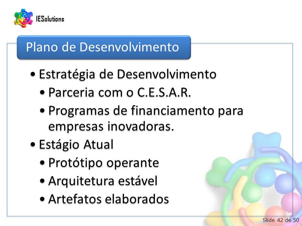 Slide 42 de 50 •Estratégia de Desenvolvimento •Parceria com o C.E.S.A.R.