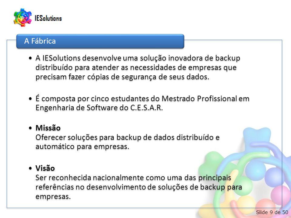 Slide 9 de 50 •A IESolutions desenvolve uma solução inovadora de backup distribuído para atender as necessidades de empresas que precisam fazer cópias de segurança de seus dados.