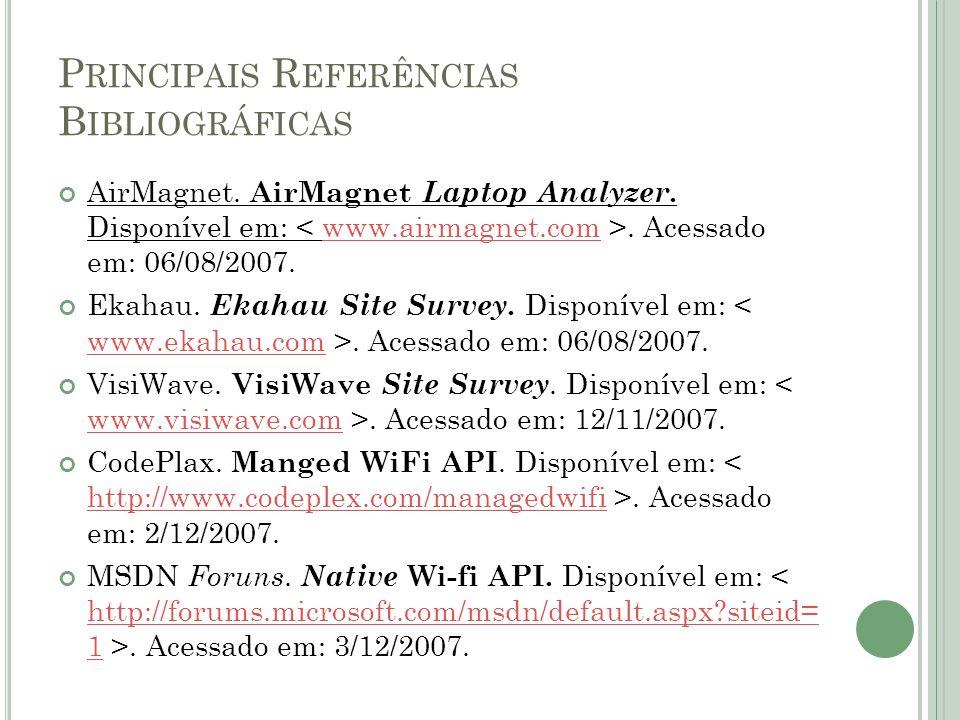 P RINCIPAIS R EFERÊNCIAS B IBLIOGRÁFICAS AirMagnet. AirMagnet Laptop Analyzer. Disponível em:. Acessado em: 06/08/2007.www.airmagnet.com Ekahau. Ekaha