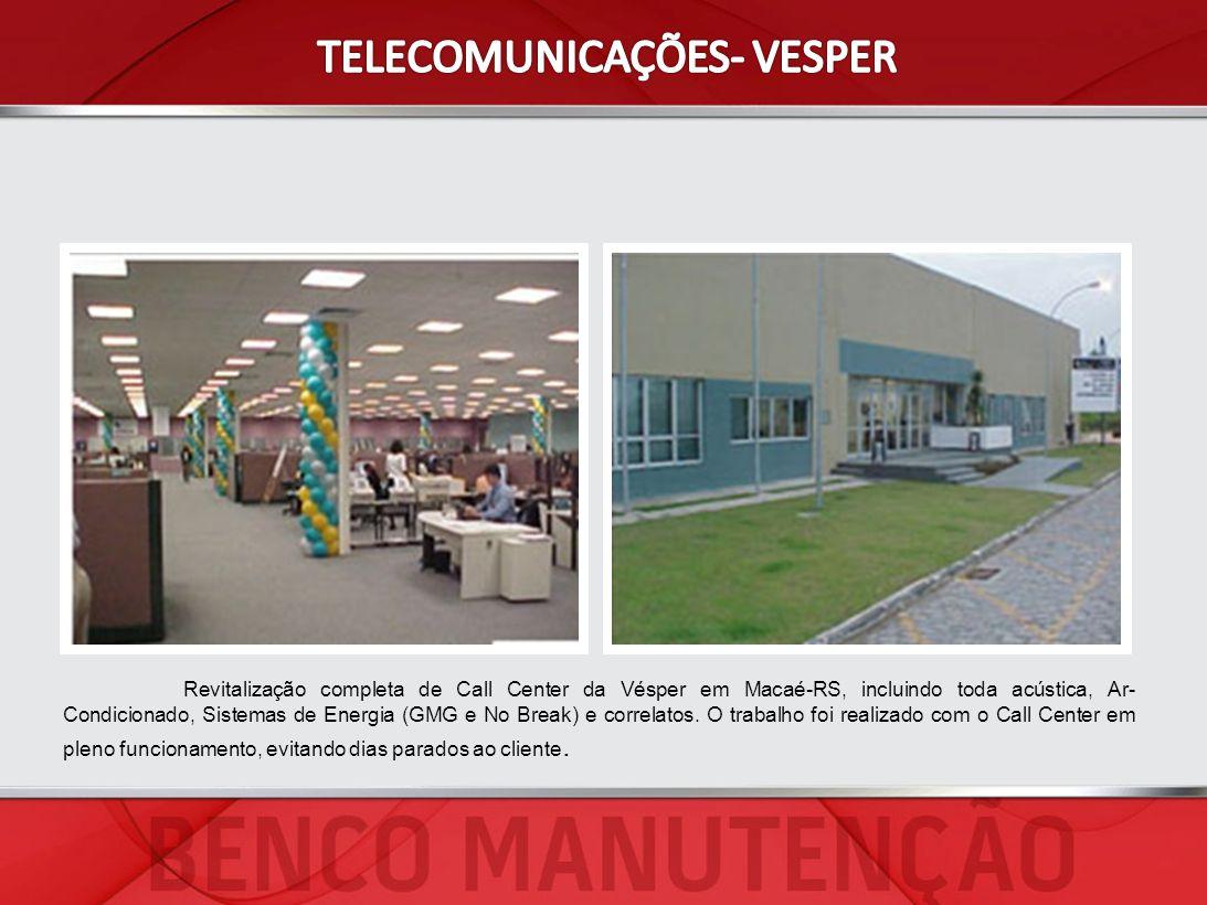 Revitalização completa de Call Center da Vésper em Macaé-RS, incluindo toda acústica, Ar- Condicionado, Sistemas de Energia (GMG e No Break) e correla