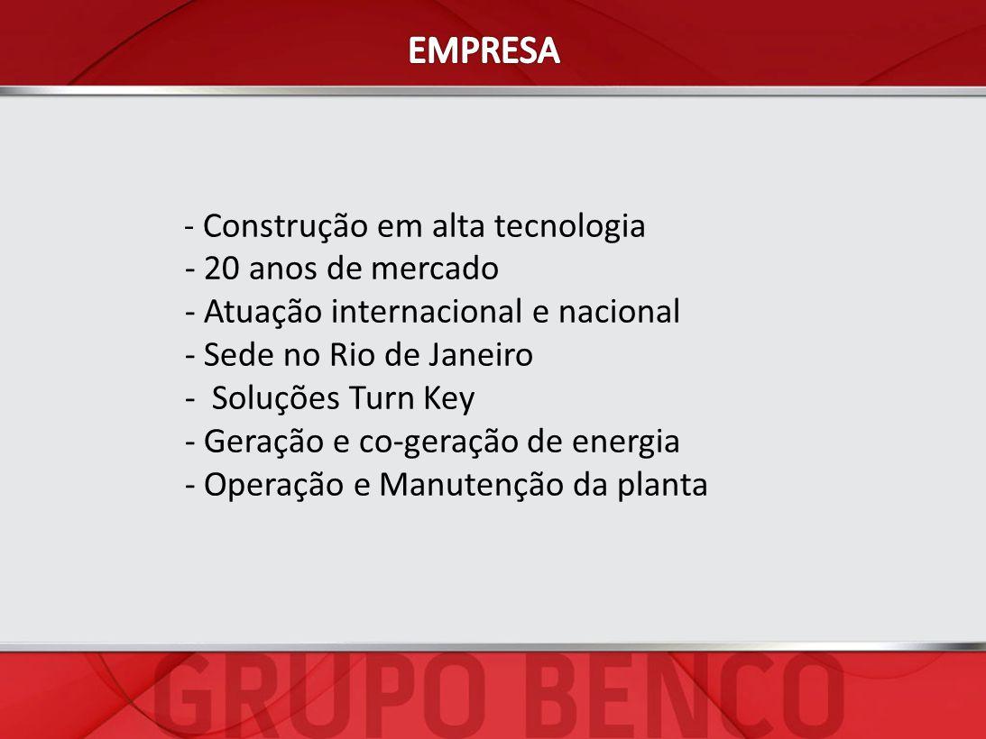 - Construção em alta tecnologia - 20 anos de mercado - Atuação internacional e nacional - Sede no Rio de Janeiro - Soluções Turn Key - Geração e co-ge