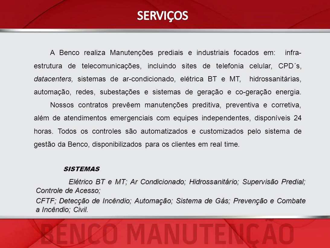 A Benco realiza Manutenções prediais e industriais focados em: infra- estrutura de telecomunicações, incluindo sites de telefonia celular, CPD´s, data