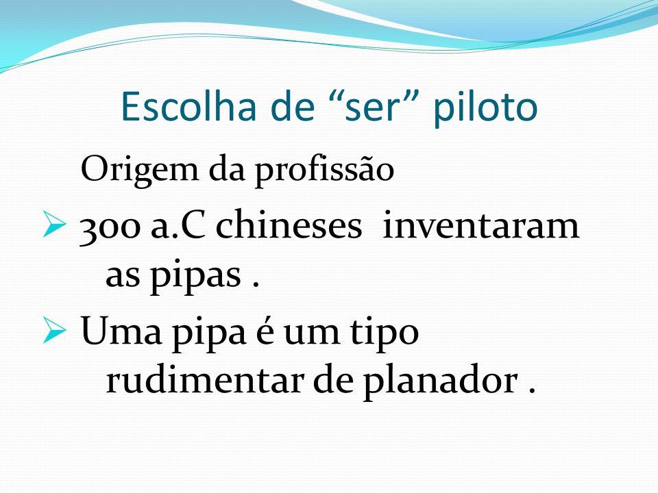 """Escolha de """"ser"""" piloto Origem da profissão  300 a.C chineses inventaram as pipas.  Uma pipa é um tipo rudimentar de planador."""