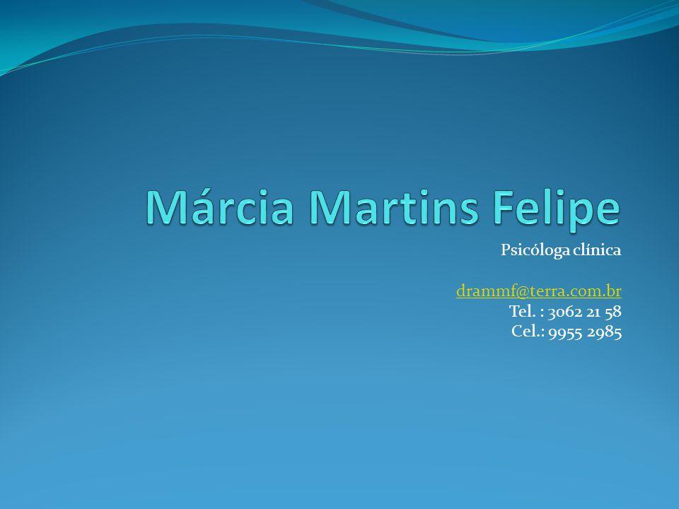 Psicóloga clínica drammf@terra.com.br Tel. : 3062 21 58 Cel.: 9955 2985