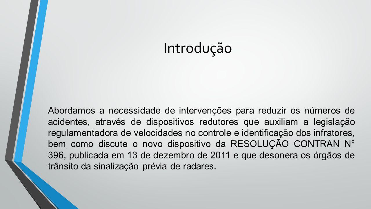 Introdução Abordamos a necessidade de intervenções para reduzir os números de acidentes, através de dispositivos redutores que auxiliam a legislação r