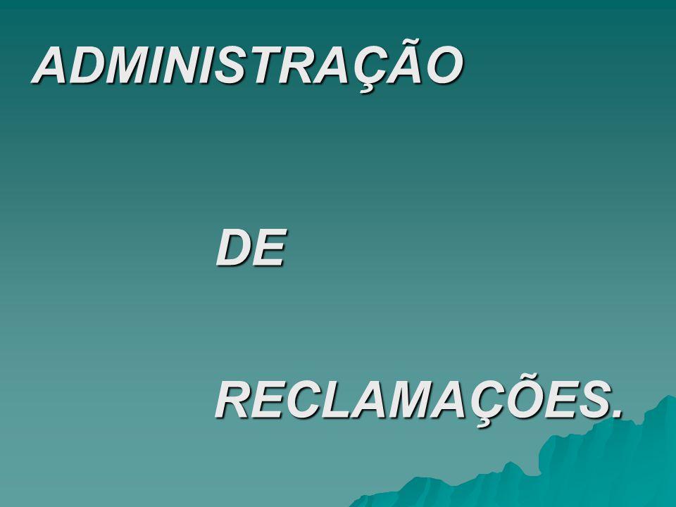 ADMINISTRAÇÃO DE DE RECLAMAÇÕES. RECLAMAÇÕES.