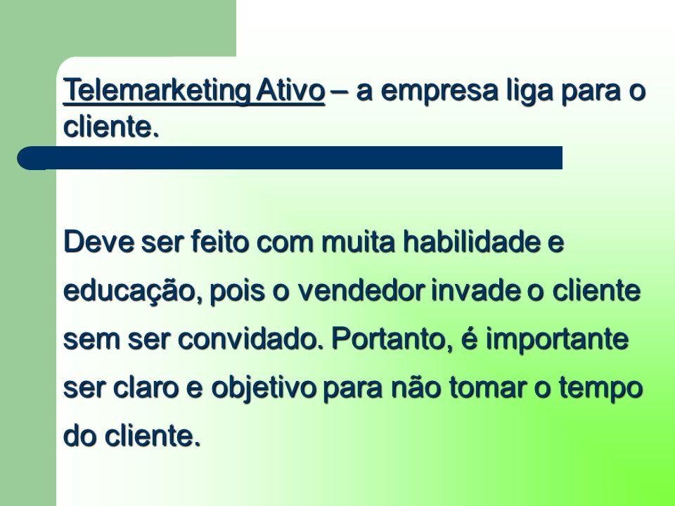 Telemarketing Passivo – a empresa recebe a ligação do cliente.