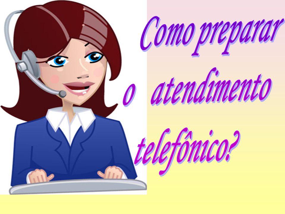 Preparar o atendimento de chamadas telefônicas é essencial.