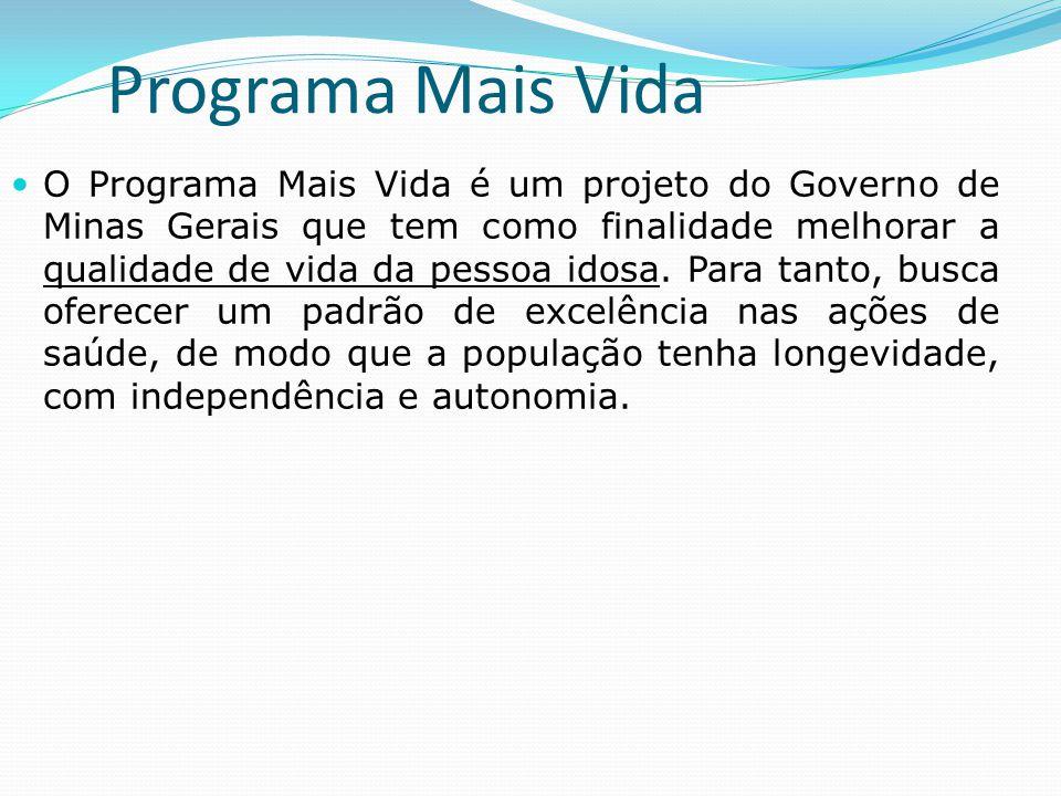 Programa Mais Vida  O Programa Mais Vida é um projeto do Governo de Minas Gerais que tem como finalidade melhorar a qualidade de vida da pessoa idosa
