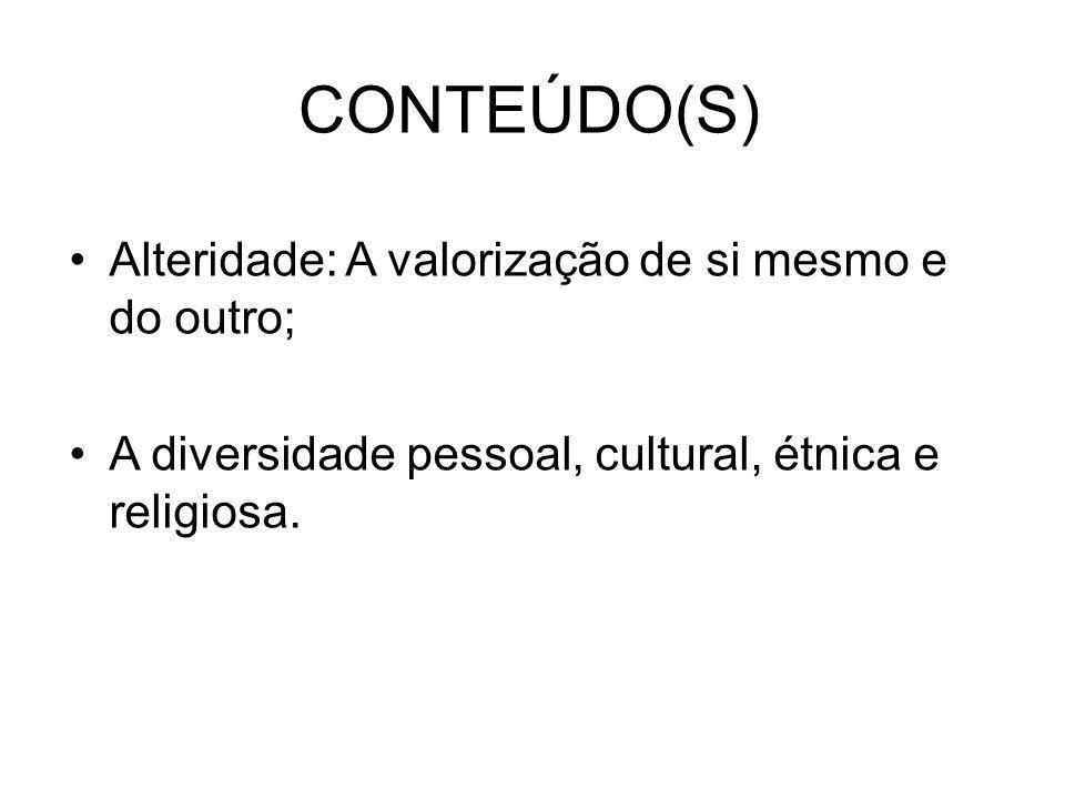 CONTEÚDO(S) •Alteridade: A valorização de si mesmo e do outro; •A diversidade pessoal, cultural, étnica e religiosa.