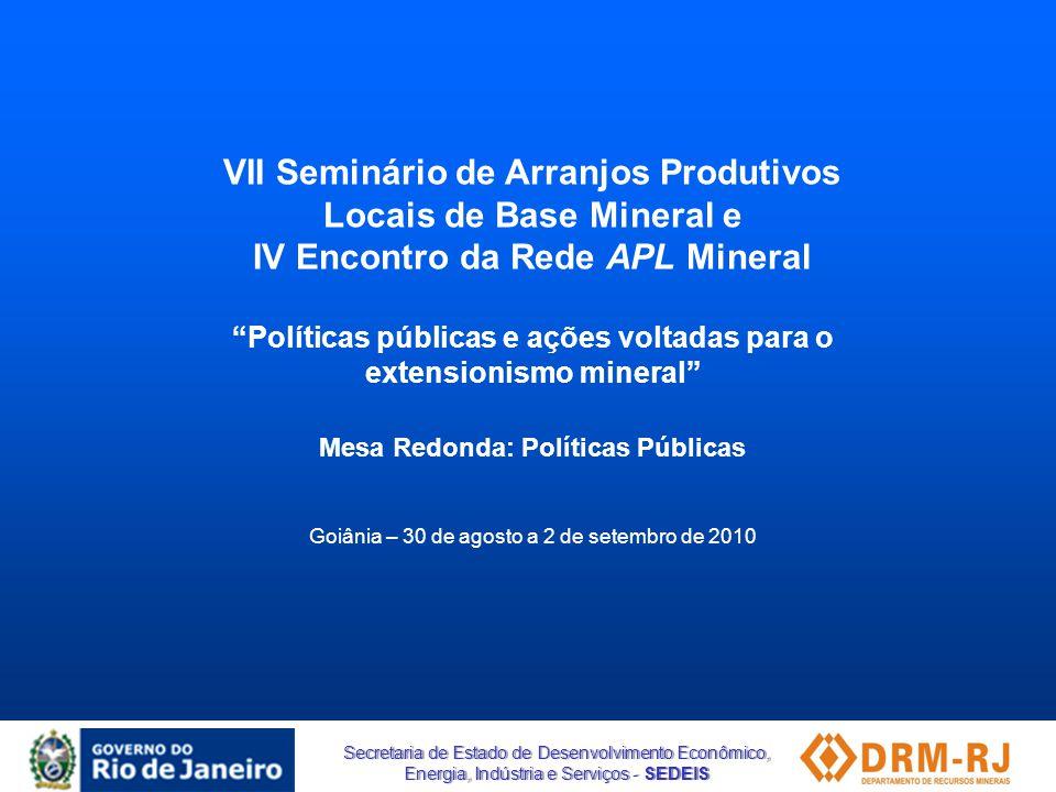 Secretaria de Estado de Desenvolvimento Econômico, Energia, Indústria e Serviços - SEDEIS VII Seminário de Arranjos Produtivos Locais de Base Mineral