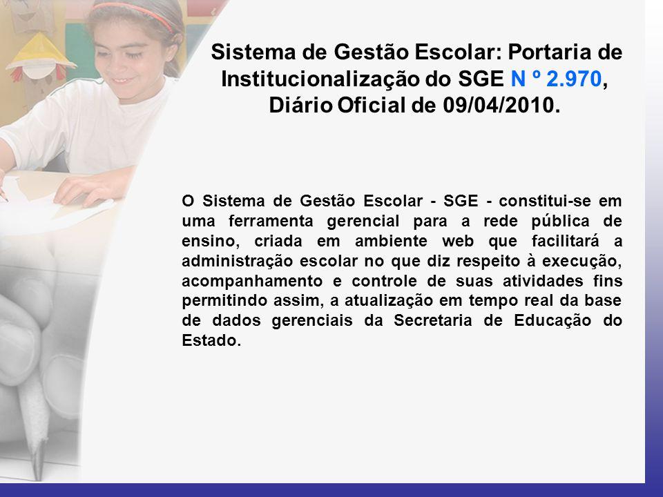 Sistema de Gestão Escolar: Portaria de Institucionalização do SGE N º 2.970, Diário Oficial de 09/04/2010. O Sistema de Gestão Escolar - SGE - constit