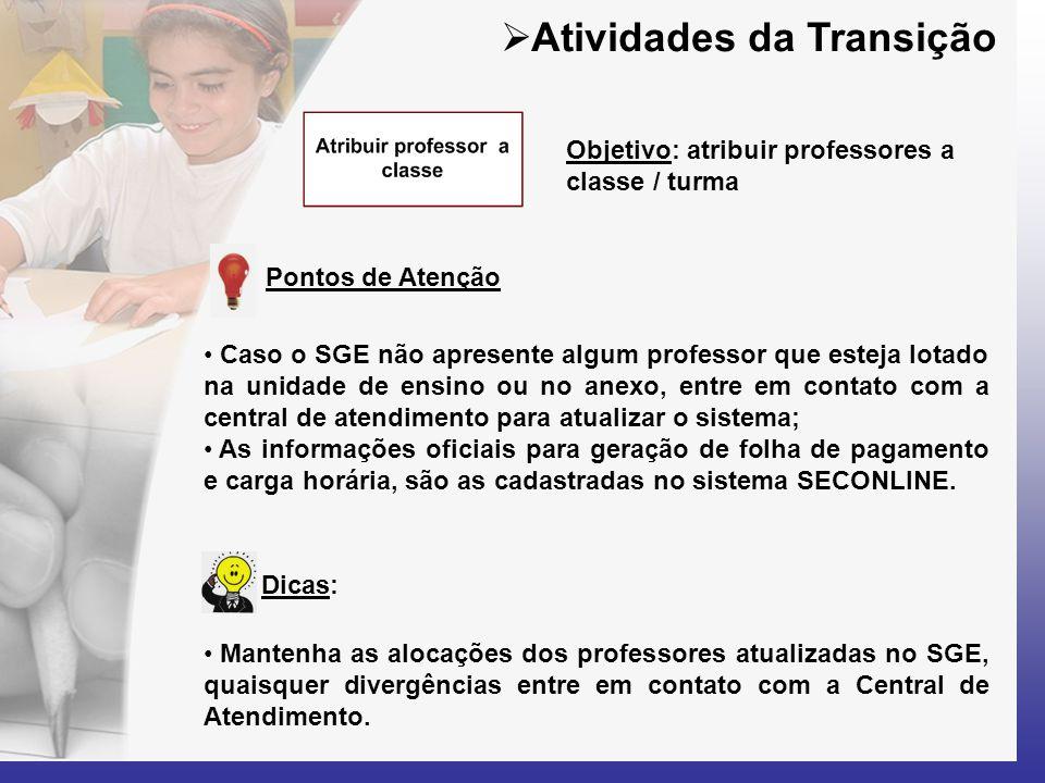  Atividades da Transição Objetivo: atribuir professores a classe / turma Pontos de Atenção • Caso o SGE não apresente algum professor que esteja lota