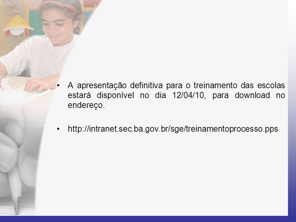 •A apresentação definitiva para o treinamento das escolas estará disponível no dia 12/04/10, para download no endereço. •http://intranet.sec.ba.gov.br