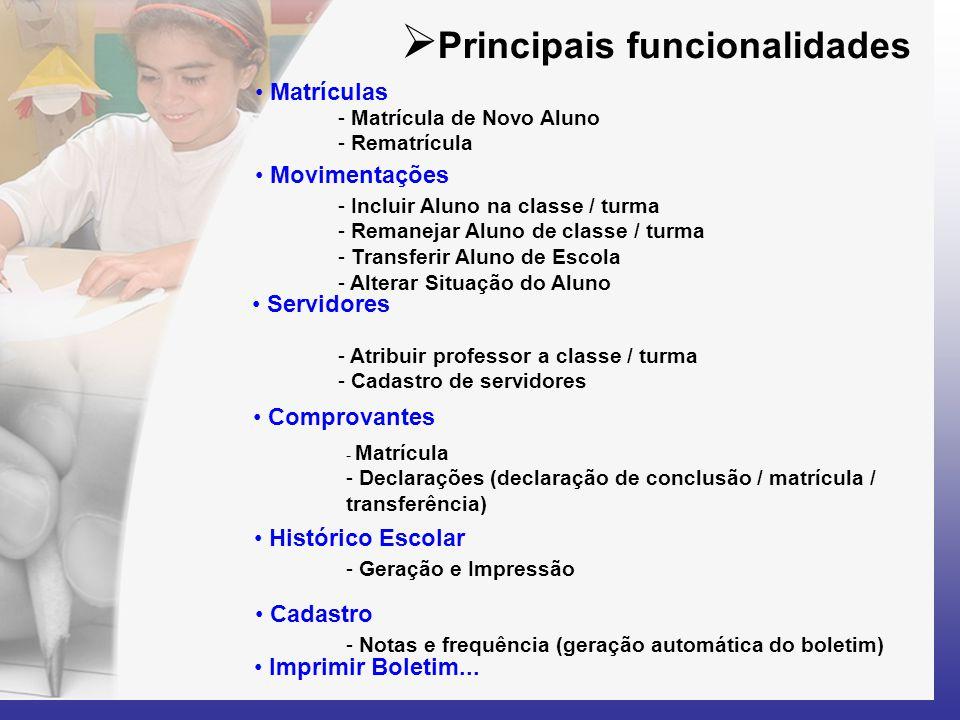  Principais funcionalidades • Matrículas - Matrícula de Novo Aluno - Rematrícula • Movimentações - Incluir Aluno na classe / turma - Remanejar Aluno