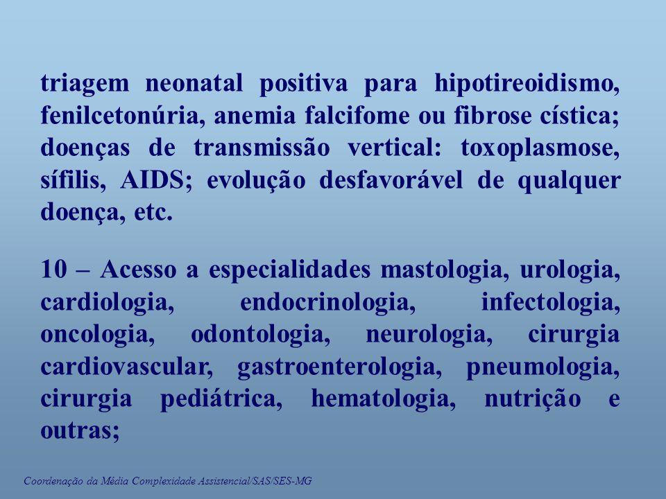 Coordenação da Média Complexidade Assistencial/SAS/SES-MG triagem neonatal positiva para hipotireoidismo, fenilcetonúria, anemia falcifome ou fibrose