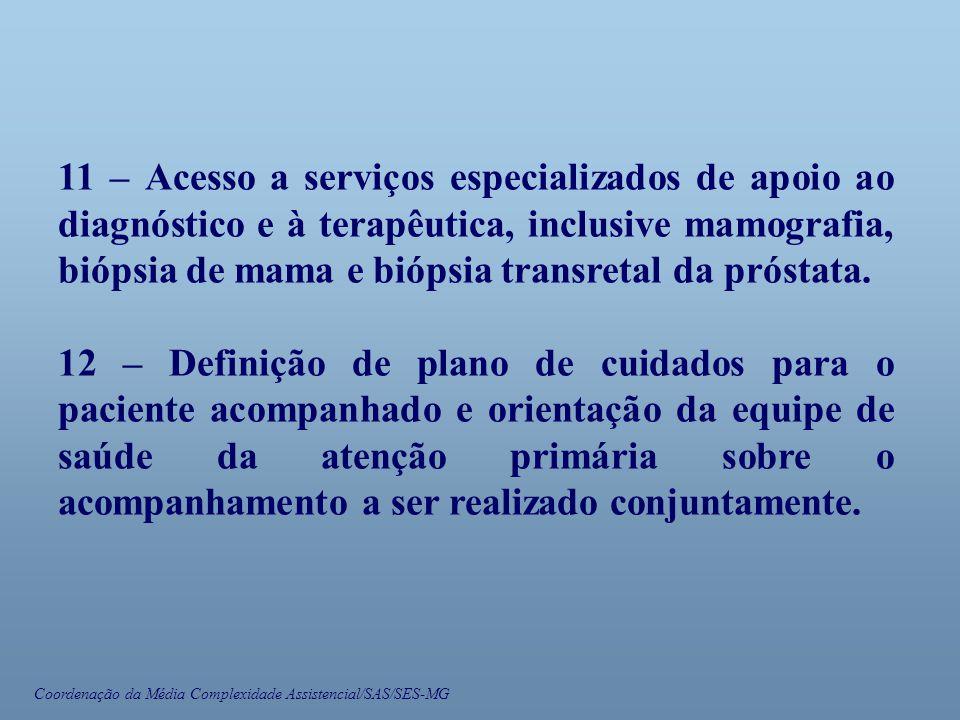 Coordenação da Média Complexidade Assistencial/SAS/SES-MG 11 – Acesso a serviços especializados de apoio ao diagnóstico e à terapêutica, inclusive mam
