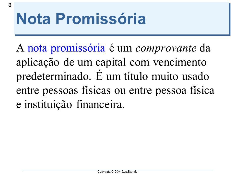 Copyright © 2004 L.A.Bertolo 3 Nota Promissória A nota promissória é um comprovante da aplicação de um capital com vencimento predeterminado. É um tít