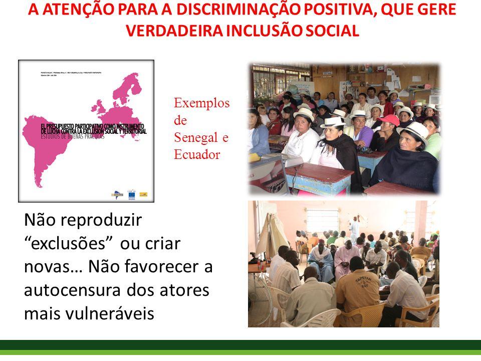 A ATENÇÃO PARA A DISCRIMINAÇÃO POSITIVA, QUE GERE VERDADEIRA INCLUSÃO SOCIAL Não reproduzir exclusões ou criar novas… Não favorecer a autocensura dos atores mais vulneráveis Exemplos de Senegal e Ecuador