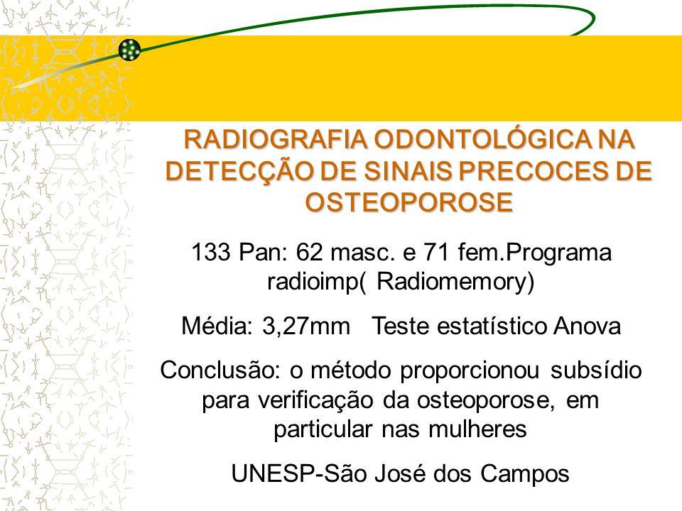 RADIOGRAFIA ODONTOLÓGICA NA DETECÇÃO DE SINAIS PRECOCES DE OSTEOPOROSE 133 Pan: 62 masc.