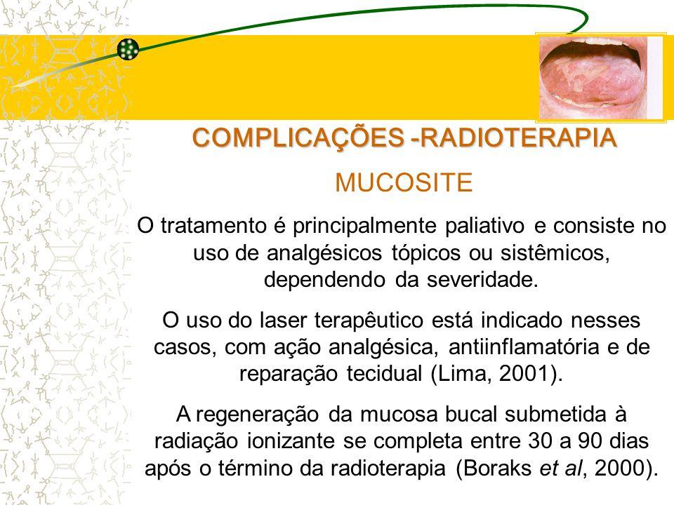 COMPLICAÇÕES -RADIOTERAPIA MUCOSITE O tratamento é principalmente paliativo e consiste no uso de analgésicos tópicos ou sistêmicos, dependendo da severidade.