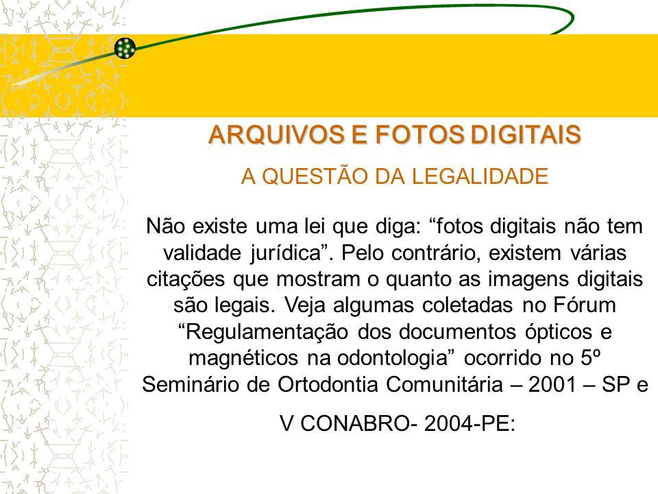 ARQUIVOS E FOTOS DIGITAIS A QUESTÃO DA LEGALIDADE Não existe uma lei que diga: fotos digitais não tem validade jurídica .