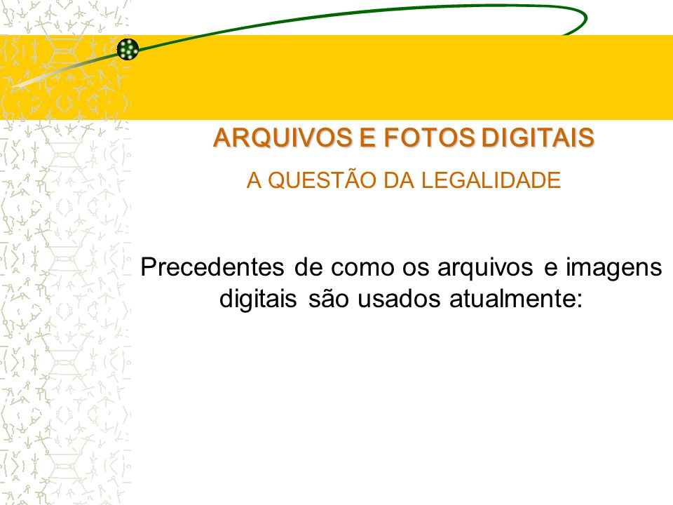 ARQUIVOS E FOTOS DIGITAIS A QUESTÃO DA LEGALIDADE Precedentes de como os arquivos e imagens digitais são usados atualmente: