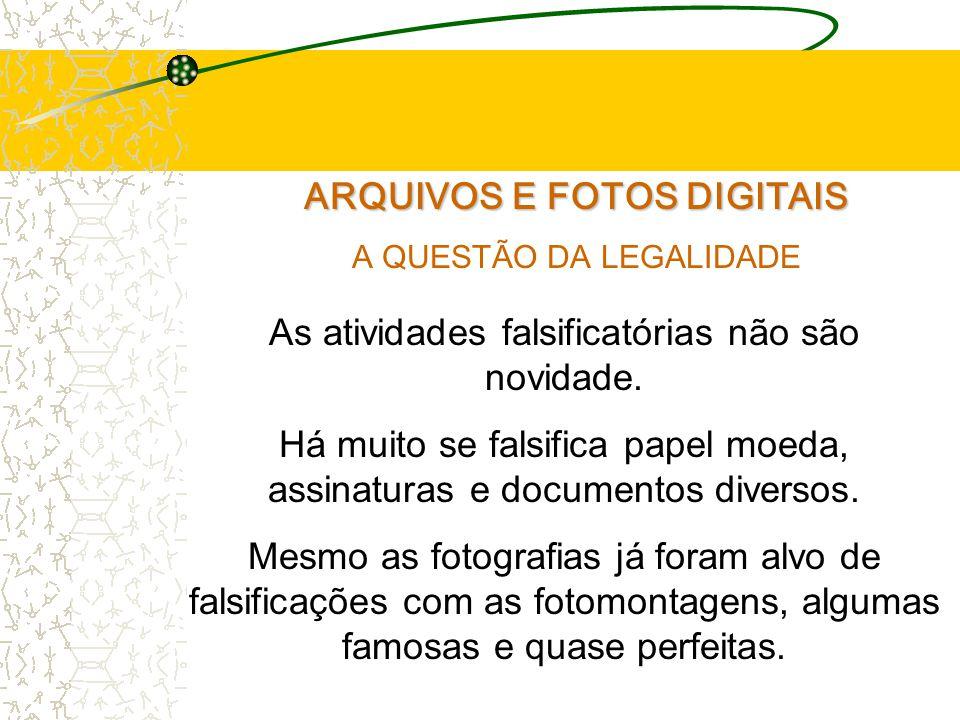 ARQUIVOS E FOTOS DIGITAIS A QUESTÃO DA LEGALIDADE As atividades falsificatórias não são novidade.