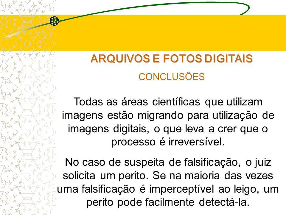 ARQUIVOS E FOTOS DIGITAIS CONCLUSÕES Todas as áreas científicas que utilizam imagens estão migrando para utilização de imagens digitais, o que leva a crer que o processo é irreversível.