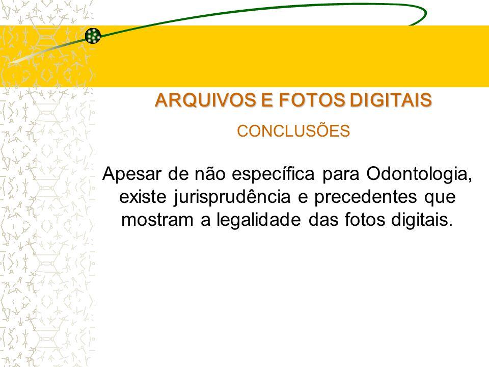 ARQUIVOS E FOTOS DIGITAIS CONCLUSÕES Apesar de não específica para Odontologia, existe jurisprudência e precedentes que mostram a legalidade das fotos digitais.