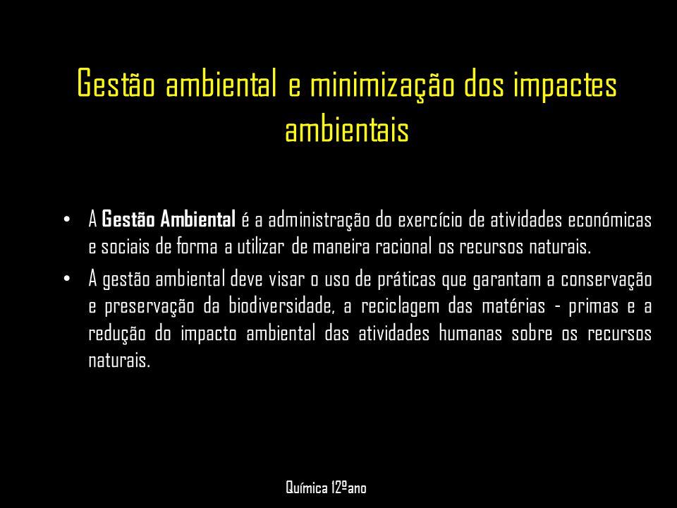 Gestão ambiental e minimização dos impactes ambientais • A Gestão Ambiental é a administração do exercício de atividades económicas e sociais de forma
