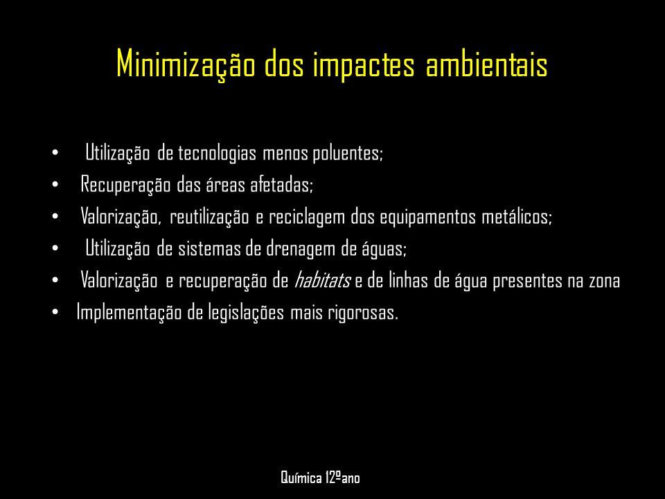 Minimização dos impactes ambientais • Utilização de tecnologias menos poluentes; • Recuperação das áreas afetadas; • Valorização, reutilização e recic
