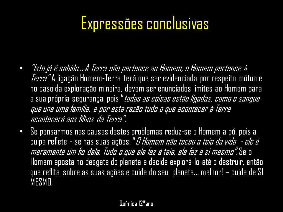 """Expressões conclusivas • """"Isto já é sabido... A Terra não pertence ao Homem, o Homem pertence à Terra"""" A ligação Homem-Terra terá que ser evidenciada"""