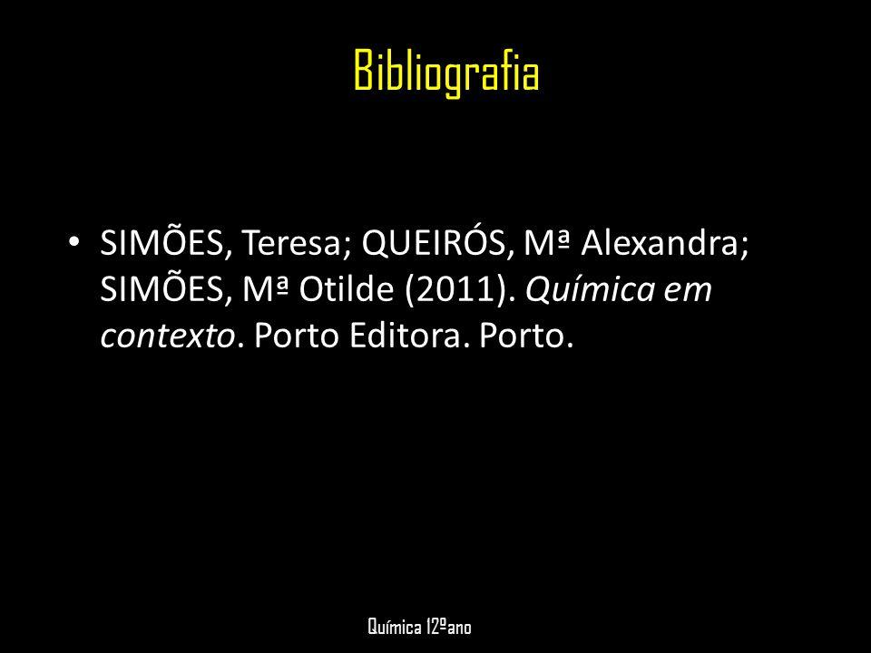 Bibliografia • SIMÕES, Teresa; QUEIRÓS, Mª Alexandra; SIMÕES, Mª Otilde (2011). Química em contexto. Porto Editora. Porto. Química 12ºano