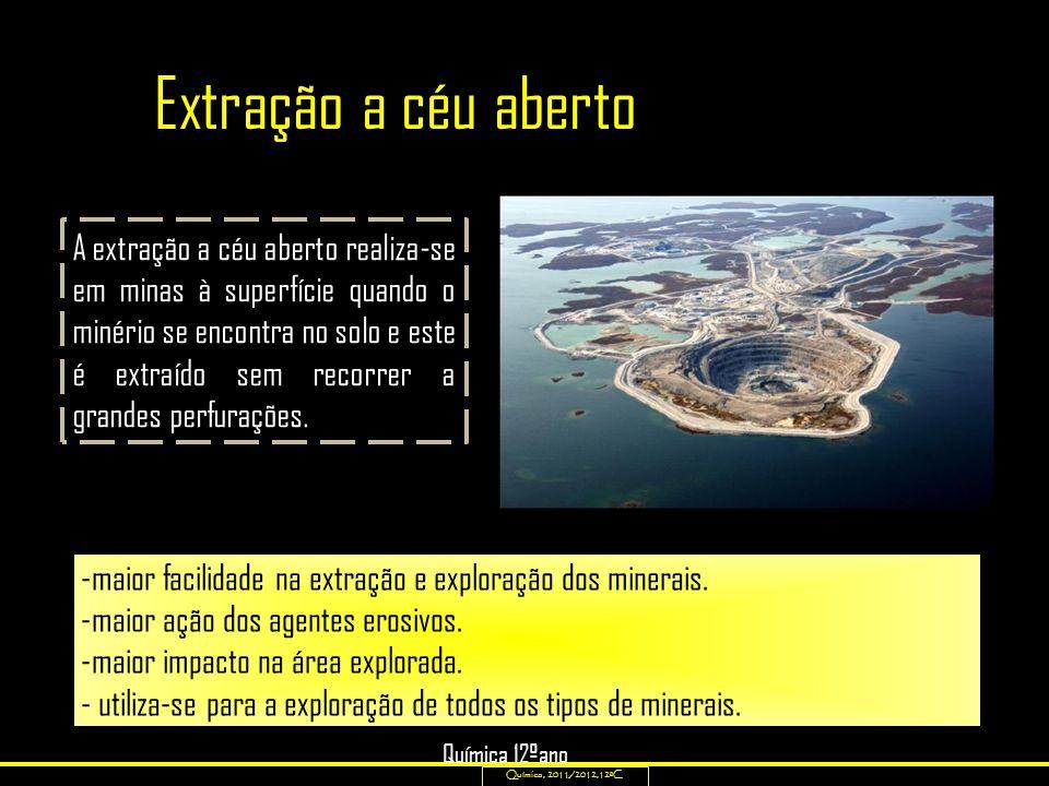 Extração a céu aberto: Química, 2011/2012,12ºC -maior facilidade na extração e exploração dos minerais. -maior ação dos agentes erosivos. -maior impac