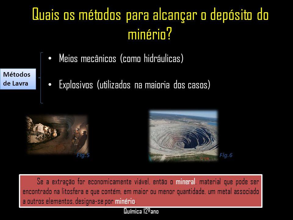 Quais os métodos para alcançar o depósito do minério? • Meios mecânicos (como hidráulicas) • Explosivos (utilizados na maioria dos casos) Métodos de L