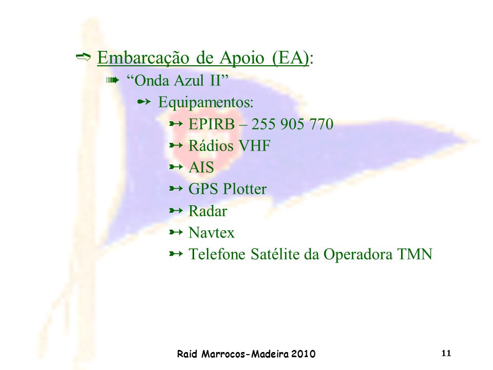 """Raid Marrocos-Madeira 2010 11 ìEmbarcação de Apoio (EA): à""""Onda Azul II"""" ûEquipamentos: øEPIRB – 255 905 770 øRádios VHF øAIS øGPS Plotter øRadar øNav"""