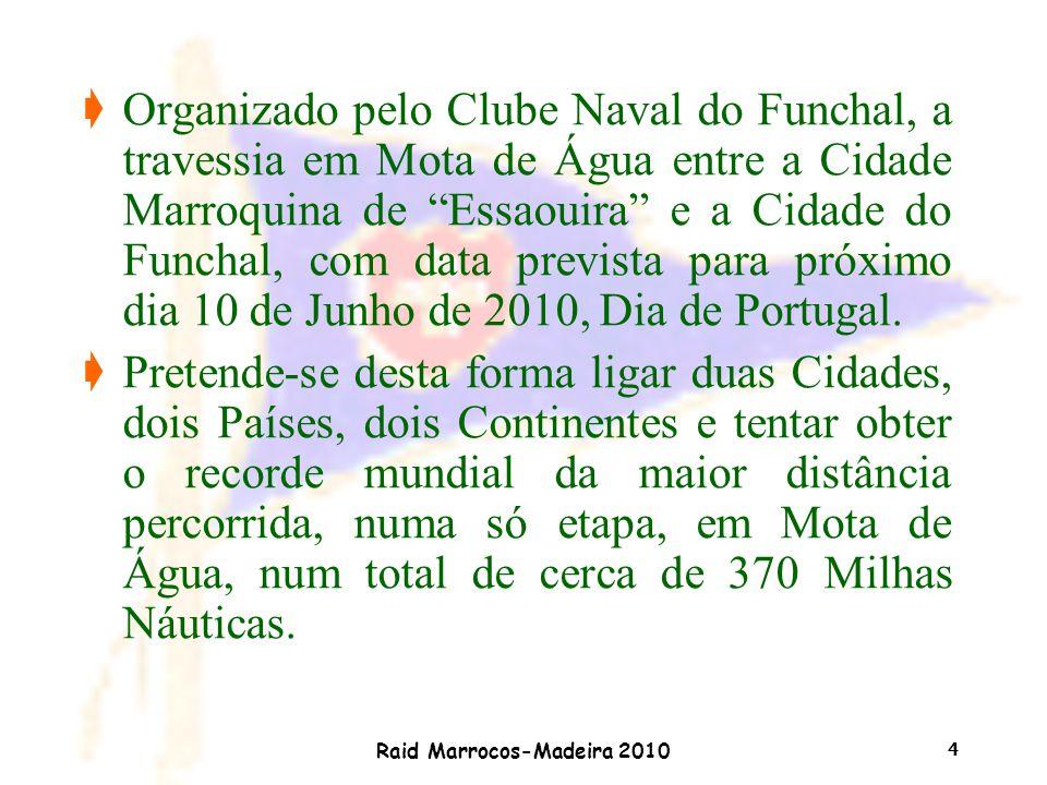 Raid Marrocos-Madeira 2010 5 çÀ semelhança de 2008, com a ligação Funchal – Ilhas Selvagens e em 2009 com a ligação Funchal – Tenerife, este feito será realizado pelo Frederico Rezende que, com a mesma Equipa, conta já com o sucesso das travessias de 2008 e 2009.