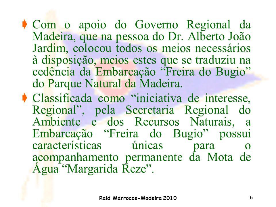 Raid Marrocos-Madeira 2010 6 çCom o apoio do Governo Regional da Madeira, que na pessoa do Dr. Alberto João Jardim, colocou todos os meios necessários