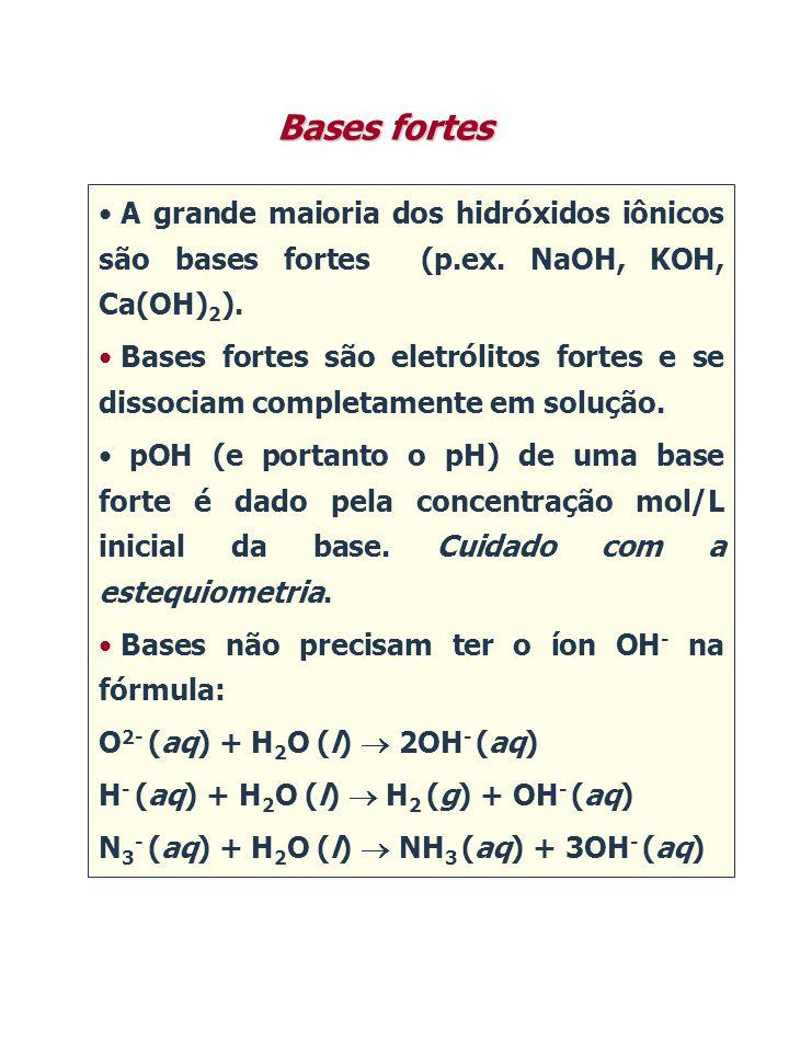 • A grande maioria dos hidróxidos iônicos são bases fortes (p.ex. NaOH, KOH, Ca(OH) 2 ). • Bases fortes são eletrólitos fortes e se dissociam completa