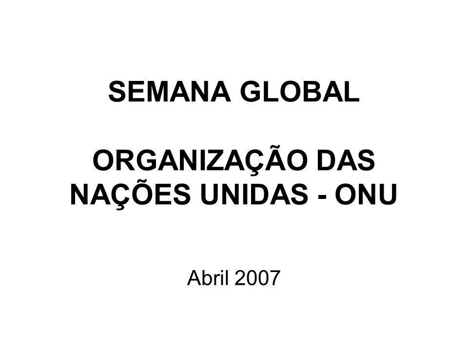 SEMANA GLOBAL ORGANIZAÇÃO DAS NAÇÕES UNIDAS - ONU Abril 2007