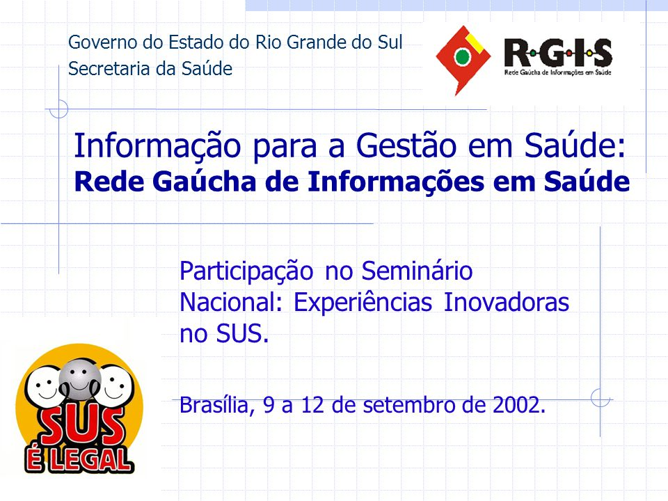 Informação para a Gestão em Saúde: Rede Gaúcha de Informações em Saúde Participação no Seminário Nacional: Experiências Inovadoras no SUS.