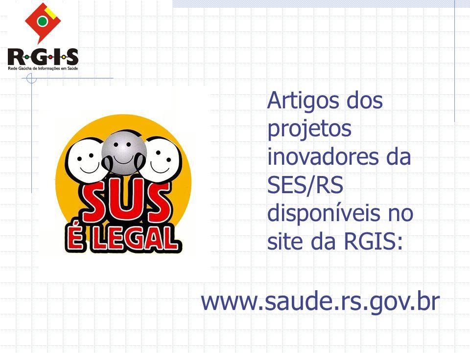 www.saude.rs.gov.br Artigos dos projetos inovadores da SES/RS disponíveis no site da RGIS: