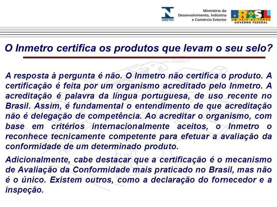 O Inmetro certifica os produtos que levam o seu selo.