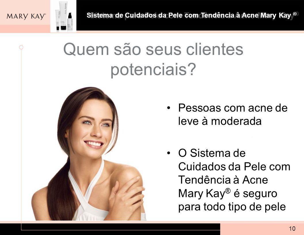 Sistema para Pele com Tendência à Acne Mary Kay ® 10 Quem são seus clientes potenciais.