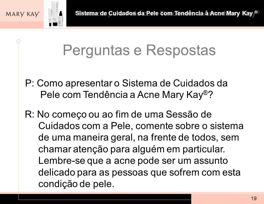 Sistema para Pele com Tendência à Acne Mary Kay ® 19 P: Como apresentar o Sistema de Cuidados da Pele com Tendência a Acne Mary Kay ® .