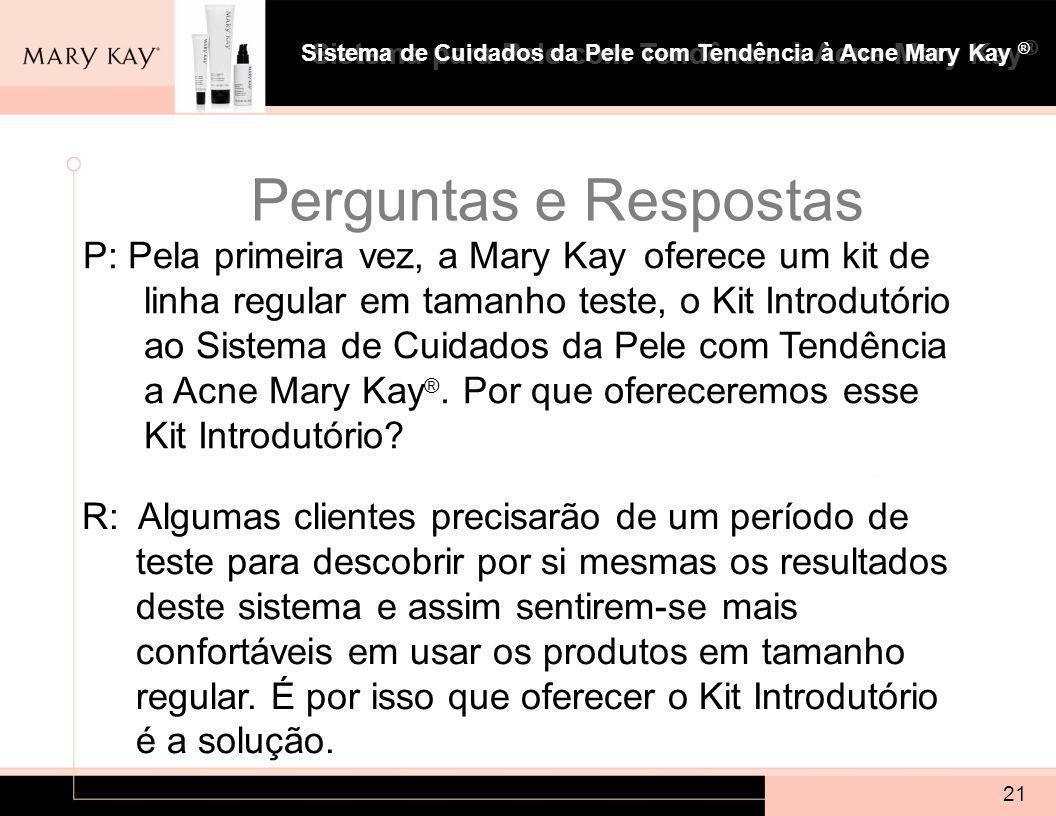 Sistema para Pele com Tendência à Acne Mary Kay ® 21 P: Pela primeira vez, a Mary Kay oferece um kit de linha regular em tamanho teste, o Kit Introdutório ao Sistema de Cuidados da Pele com Tendência a Acne Mary Kay ®.