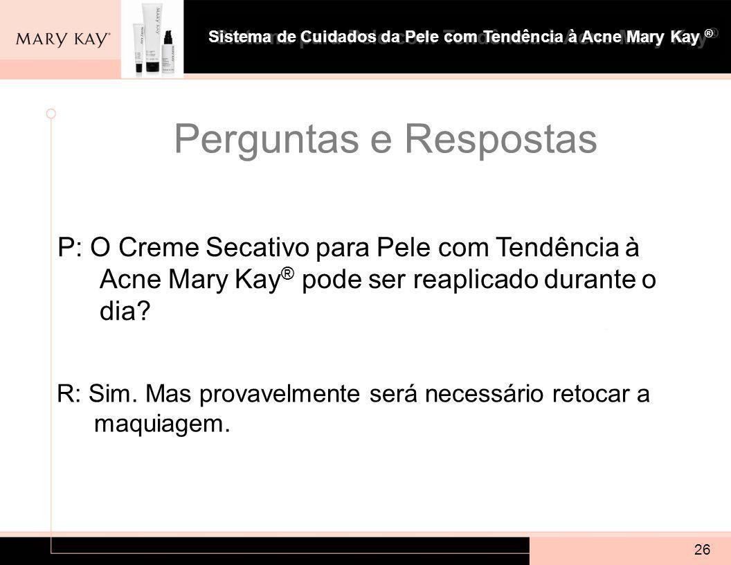 Sistema para Pele com Tendência à Acne Mary Kay ® 26 P: O Creme Secativo para Pele com Tendência à Acne Mary Kay ® pode ser reaplicado durante o dia.